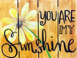 You are My Sunshine- Muse Paintbar